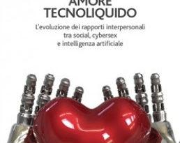Amore tecnoliquido. L'evoluzione dei rapporti interpersonali tra social, cybersex e intelligenza artificiale
